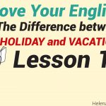 The Difference between HOLIDAY and VACATION – Lesson 11-01