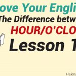 The Difference between HOUR/O'CLOCK – Lesson 13-01